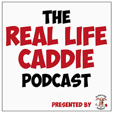 The Real Life Caddie Podcast
